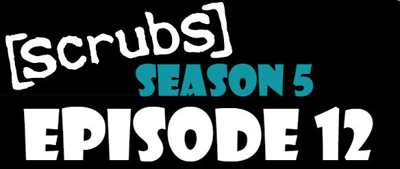 Scrubs Season 5 Episode 12 TV Series