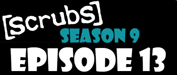 Scrubs Season 9 Episode 13 TV Series
